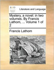 Mystery, a novel: in two volumes. By Francis Lathom, ... Volume 1 of 2 - Francis Lathom