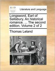 Longsword, Earl of Salisbury. An historical romance. ... The second edition. Volume 2 of 2 - Thomas Leland
