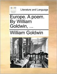 Europe. A poem. By William Goldwin, ... - William Goldwin