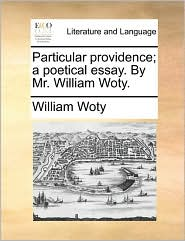 Particular providence; a poetical essay. By Mr. William Woty. - William Woty