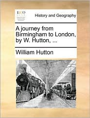 A journey from Birmingham to London, by W. Hutton, ... - William Hutton