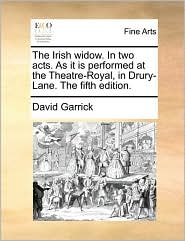 The Irish widow. In two acts. As it is performed at the Theatre-Royal, in Drury-Lane. The fifth edition. - David Garrick