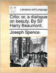 Crito: or, a dialogue on beauty. By Sir Harry Beaumont. - Joseph Spence