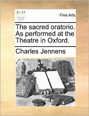 The sacred oratorio. As performed at the Theatre in Oxford. - Charles Jennens