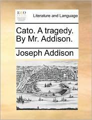 Cato. A tragedy. By Mr. Addison. - Joseph Addison