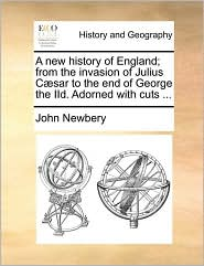 A new history of England; from the invasion of Julius C sar to the end of George the IId. Adorned with cuts ... - John Newbery
