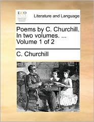 Poems by C. Churchill. In two volumes. ... Volume 1 of 2 - C. Churchill