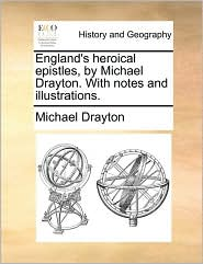 England's heroical epistles, by Michael Drayton. With notes and illustrations. - Michael Drayton