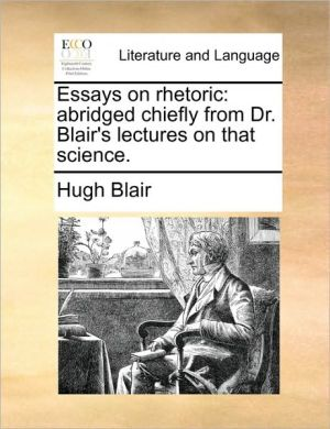 Essays on rhetoric: abridged chiefly from Dr. Blair's lectures on that science. - Hugh Blair