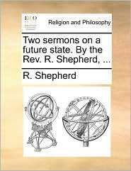 Two sermons on a future state. By the Rev. R. Shepherd, ...