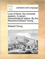 Love of fame, the universal passion. In seven characteristical satires. By the Reverend Edward Young, . - Edward Young