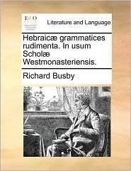 Hebraic Grammatices Rudimenta. in Usum Schol Westmonasteriensis.