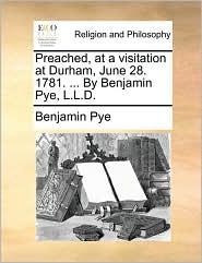 Preached, at a visitation at Durham, June 28. 1781. ... By Benjamin Pye, L.L.D.