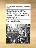 The discipline of the Light-Horse. By Captain Hinde, ... Illustrated with copper plates.