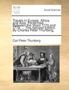 Thunberg, Carl Peter: Travels in Europe, Africa, and Asia, performed between the years 1770 and 1779. ... The second edition. By Charles Peter Thunberg, ...