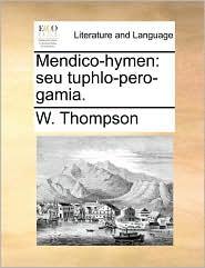 Mendico-hymen: seu tuphlo-pero-gamia. - W. Thompson
