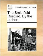 The Smithfield Rosciad. By the author. - See Notes Multiple Contributors