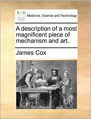 A description of a most magnificent piece of mechanism and art.