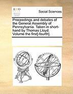 Proceedings and Debates of the General Assembly of Pennsylvania. Taken in Short-Hand by Thomas Lloyd. Volume the First[-Fourth].