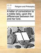 A Letter of Consolation to a Noble Lady, Upon the Differences Between Her and Her Lord.
