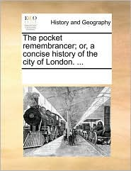 The pocket remembrancer; or, a concise history of the city of London. ... - See Notes Multiple Contributors