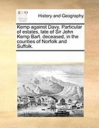 Kemp Against Davy. Particular of Estates, Late of Sir John Kemp Bart. Deceased, in the Counties of Norfolk and Suffolk.