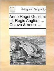 Anno Regni Gulielmi III. Regis Angli, . Octavo & nono. .
