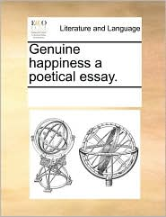 Genuine happiness a poetical essay. - See Notes Multiple Contributors