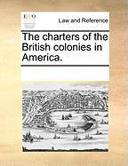 The Charters of the British Colonies in America.