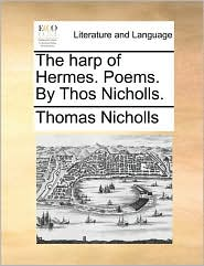 The harp of Hermes. Poems. By Thos Nicholls. - Thomas Nicholls
