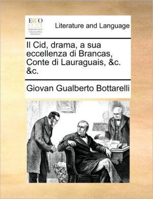 Il Cid, drama, a sua eccellenza di Brancas, Conte di Lauraguais, & c. & c. - Giovan Gualberto Bottarelli
