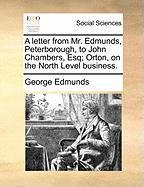 A Letter from Mr. Edmunds, Peterborough, to John Chambers, Esq; Orton, on the North Level Business.