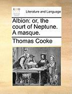 Albion: Or, the Court of Neptune. a Masque.