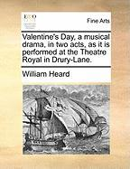 Valentine's Day, a Musical Drama, in Two Acts, as It Is Performed at the Theatre Royal in Drury-Lane.