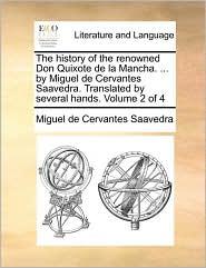The history of the renowned Don Quixote de la Mancha. . by Miguel de Cervantes Saavedra. Translated by several hands. Volume 2 of 4 - Miguel de Cervantes Saavedra