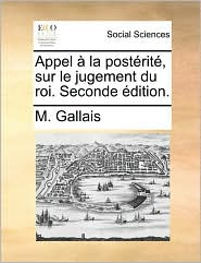 Appel la post rit , sur le jugement du roi. Seconde dition. - M. Gallais