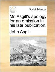 Mr. Asgill's apology for an omission in his late publication. - John Asgill