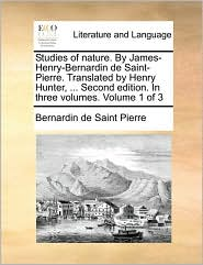 Studies of nature. By James-Henry-Bernardin de Saint-Pierre. Translated by Henry Hunter, ... Second edition. In three volumes. Volume 1 of 3 - Bernardin de Saint Pierre
