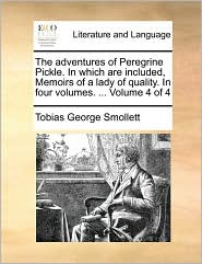 The adventures of Peregrine Pickle. In which are included, Memoirs of a lady of quality. In four volumes. . Volume 4 of 4 - Tobias George Smollett