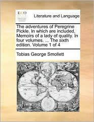 The adventures of Peregrine Pickle. In which are included, Memoirs of a lady of quality. In four volumes. . The sixth edition. Volume 1 of 4 - Tobias George Smollett