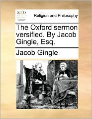 The Oxford sermon versified. By Jacob Gingle, Esq. - Jacob Gingle