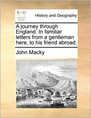 A journey through England. In familiar letters from a gentleman here, to his friend abroad. - John Macky