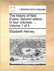 The history of Ned Evans. Second edition. In four volumes. ... Volume 1 of 4