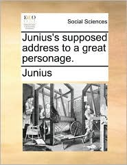 Junius's Supposed Address to a Great Personage.