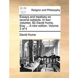 Essays and Treatises on Several Subjects. in Four Volumes. by David Hume, Esq; ... a New Edition. Volume 3 of 4 - David Hume