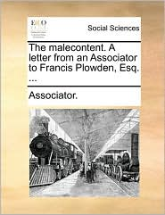 The malecontent. A letter from an Associator to Francis Plowden, Esq. ... - Associator.