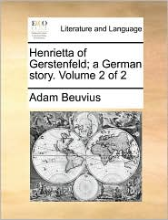 Henrietta of Gerstenfeld; a German story. Volume 2 of 2