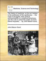The History Of Medicine, So Far As It Relates To The Profession Of The Apothecary, ... The Origin Of Druggists, Their Gradual Encr