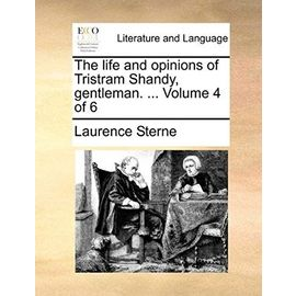 The Life and Opinions of Tristram Shandy, Gentleman. ... Volume 4 of 6 - Laurence Sterne