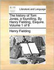 The history of Tom Jones, a foundling. By Henry Fielding, Esquire. Volume 1 of 9 - Henry Fielding